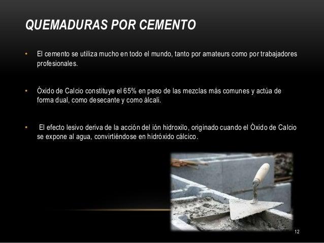 QUEMADURAS POR CEMENTO 12 • El cemento se utiliza mucho en todo el mundo, tanto por amateurs como por trabajadores profesi...