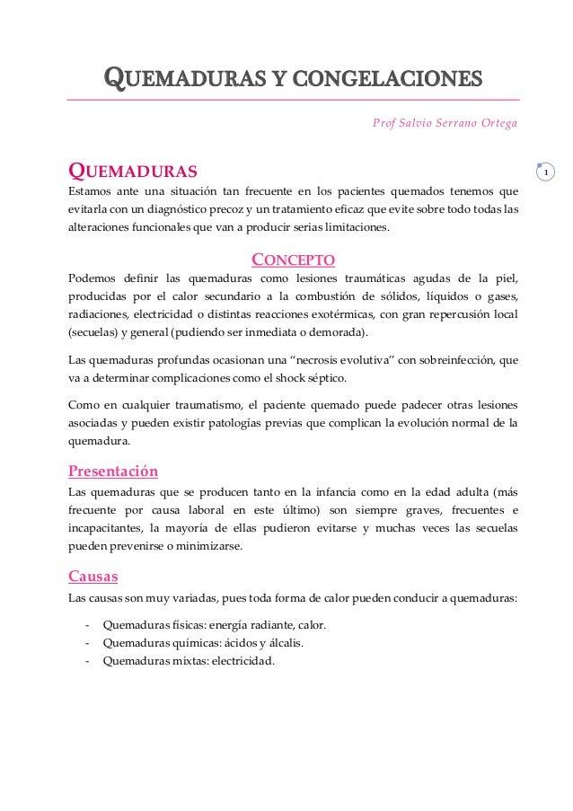 1 QUEMADURAS Y CONGELACIONES Prof Salvio Serrano Ortega QUEMADURAS Estamos ante una situación tan frecuente en los pacient...