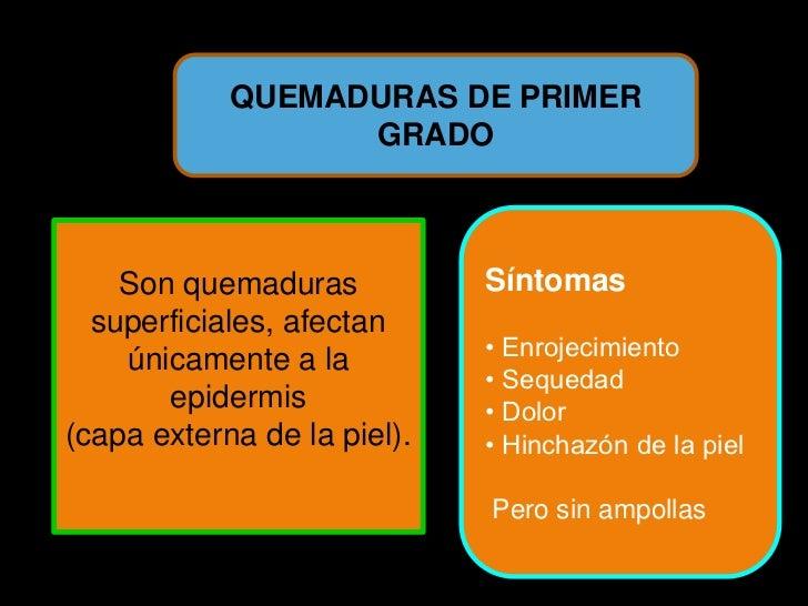 QUEMADURAS DE SEGUNDO                 GRADO                         Síntomas                         • Enrojecimiento     ...