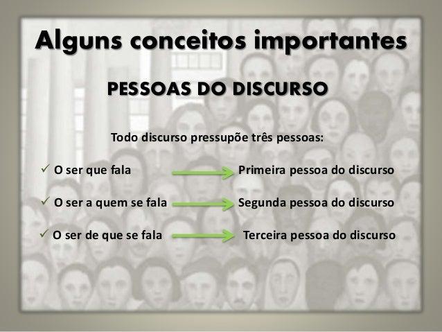 Alguns conceitos importantes PESSOAS DO DISCURSO Todo discurso pressupõe três pessoas:  O ser que fala Primeira pessoa do...