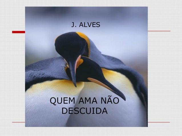 QUEM AMA NÃO DESCUIDA J. ALVES