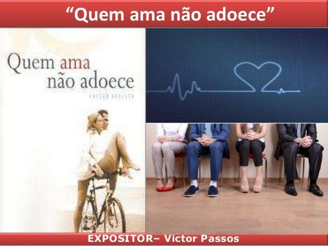 """""""Quem ama não adoece"""" EXPOSITOR– Victor Passos"""