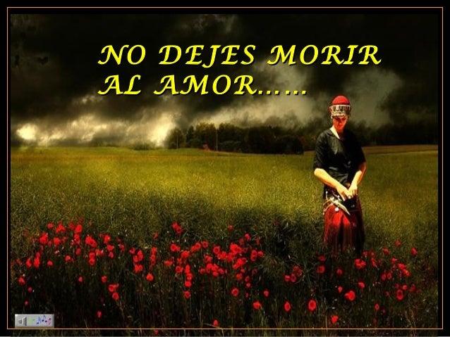 NO DEJES MORIRNO DEJES MORIR AL AMOR……AL AMOR……