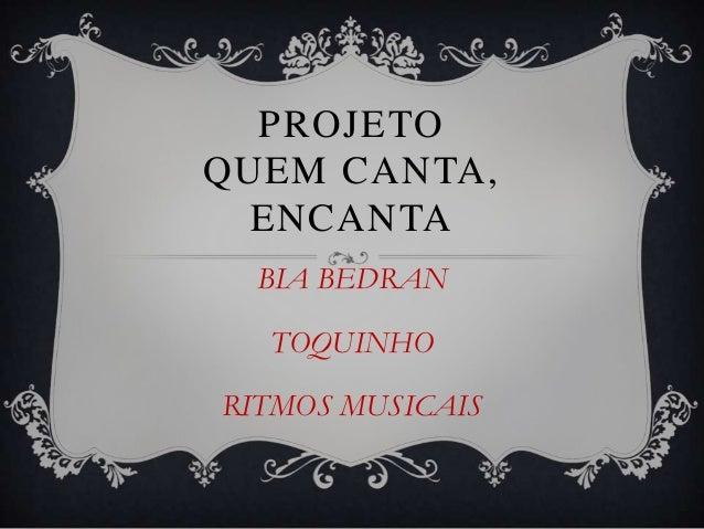 PROJETOQUEM CANTA,  ENCANTA  BIA BEDRAN  TOQUINHORITMOS MUSICAIS