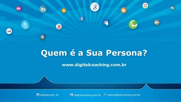 Quem é a Sua Persona? www.digitalcoaching.com.br