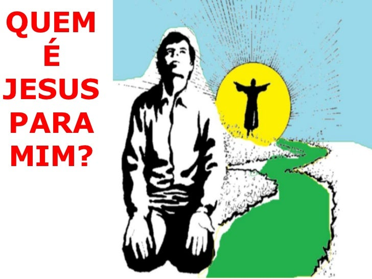 QUEM É JESUS PARA MIM?<br />