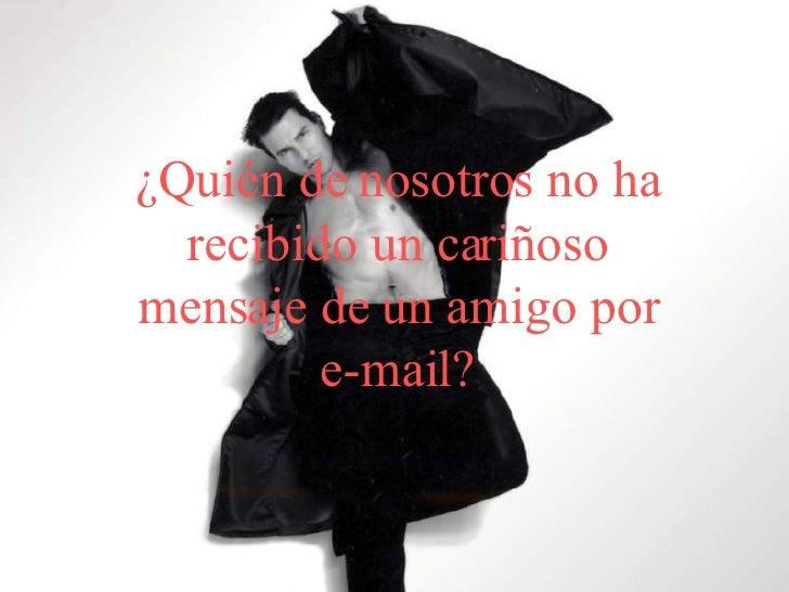 ¿Quién de nosotros no ha recibido un cariñoso mensaje de un amigo por e-mail?