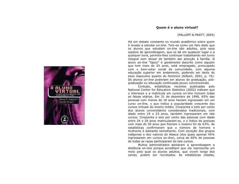 Quem é o aluno virtual?                                   (PALLOFF & PRATT, 2005)  Há um debate constante no mundo acadêmi...