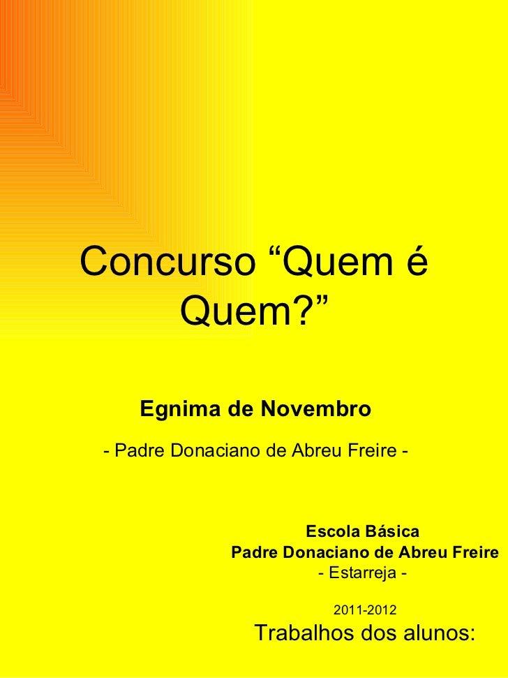 """Concurso """"Quem é Quem?"""" Egnima de Novembro - Padre Donaciano de Abreu Freire - Escola Básica  Padre Donaciano de Abreu Fre..."""