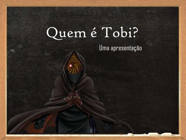 Quem é Tobi?      Uma apresentação