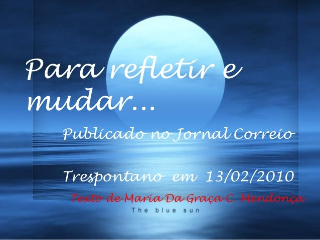 De sempre o melhor...Para refletir emudar...  Publicado no Jornal Correio     E o melhor virá!  Trespontano em 13/02/2010 ...