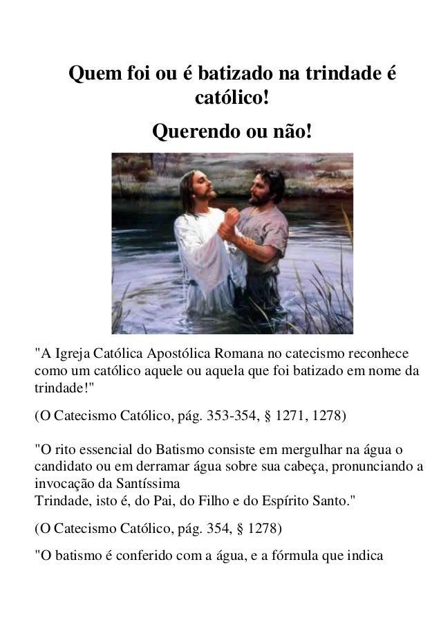 """Quem foi ou é batizado na trindade é                  católico!                   Querendo ou não!""""A Igreja Católica Apost..."""