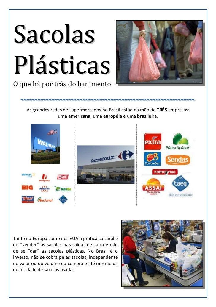 SacolasPlásticasO que há por trás do banimento      As grandes redes de supermercados no Brasil estão na mão de TRÊS empre...