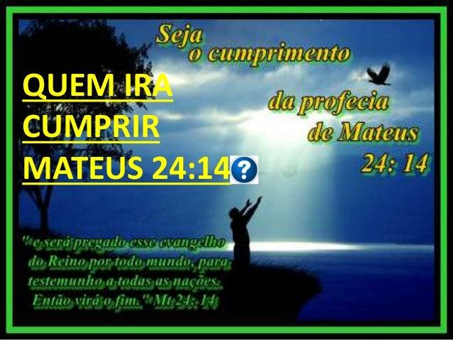 QUEM IRA CUMPRIR MATEUS 24:14