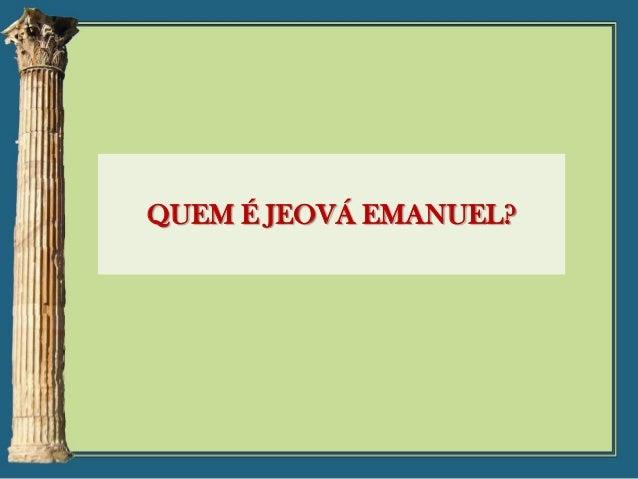 QUEM É JEOVÁ EMANUEL?