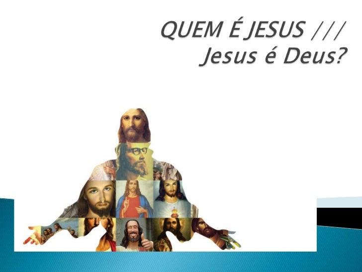 Se Jesus é Deus...A fé, a Palavra, a Igreja e o propósito de Deus são confirmados;pois Jesus não é um homem falando sobre ...