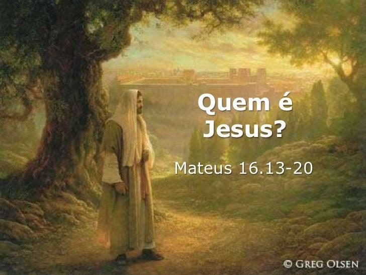 Quem é  Jesus?Mateus 16.13-20