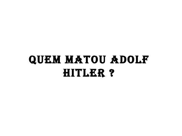 Quem matou adolf Hitler ?