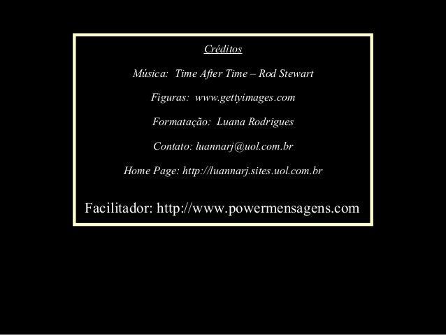 Feito por Luana em 03.06.04 – luannarj@uol.com.br Créditos Música: Time After Time – Rod Stewart Figuras: www.gettyimages....