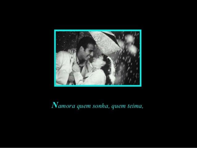 Feito por Luana em 03.06.04 – luannarj@uol.com.br Namora quem sonha, quem teima,