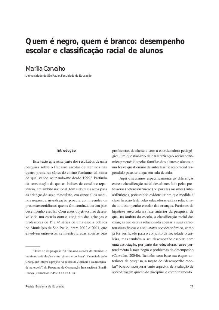 Quem é negro, quem é brancoQuem é negro, quem é branco: desempenhoescolar e classificação racial de alunosMarília Carvalho...