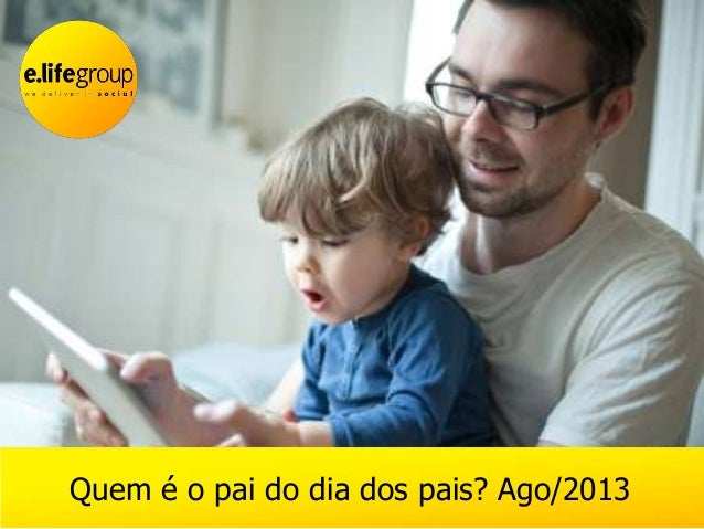 Quem é o pai do dia dos pais? Ago/2013