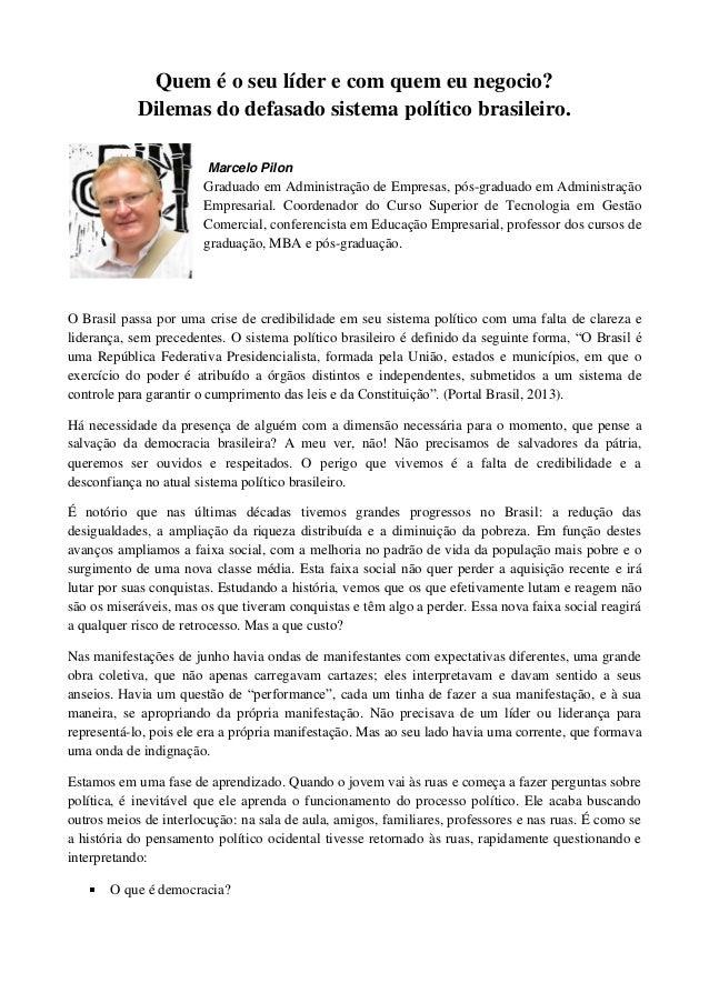 Quem é o seu líder e com quem eu negocio? Dilemas do defasado sistema político brasileiro. Marcelo Pilon Graduado em Admin...