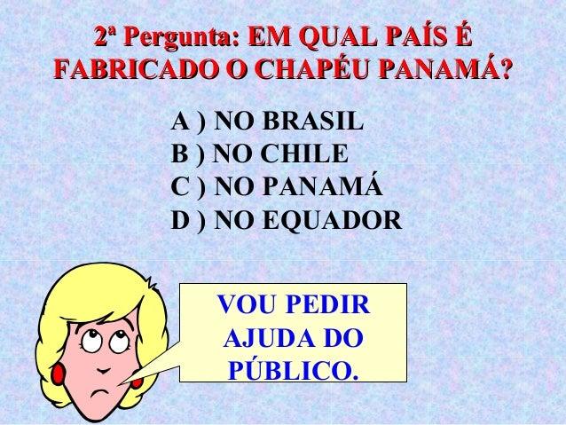 2ª Pergunta  EM QUAL PAÍS É FABRICADO O CHAPÉU PANAMÁ  f50ea317a9f