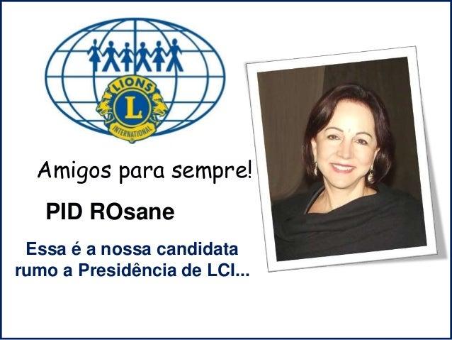 D PID ROsane Essa é a nossa candidata rumo a Presidência de LCI... Amigos para sempre!