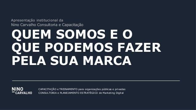 Apresentação institucional da Nino Carvalho Consultoria e Capacitação QUEM SOMOS E O QUE PODEMOS FAZER PELA SUA MARCA CAPA...
