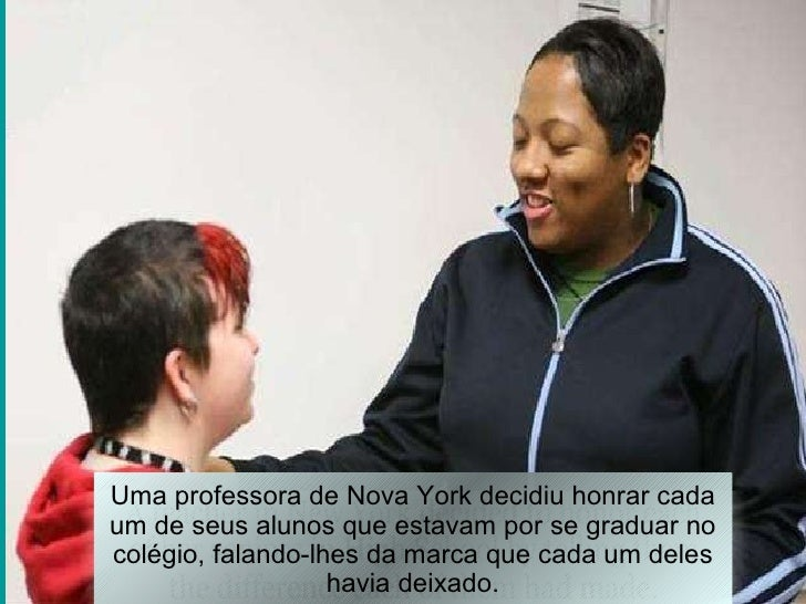 Uma professora de Nova York decidiu honrar cada um de seus alunos que estavam por se graduar no colégio, falando-lhes da m...