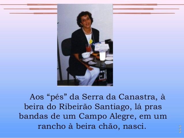 """Aos """"pés"""" da Serra da Canastra, à beira do Ribeirão Santiago, lá pras bandas de um Campo Alegre, em um rancho à beira chão..."""