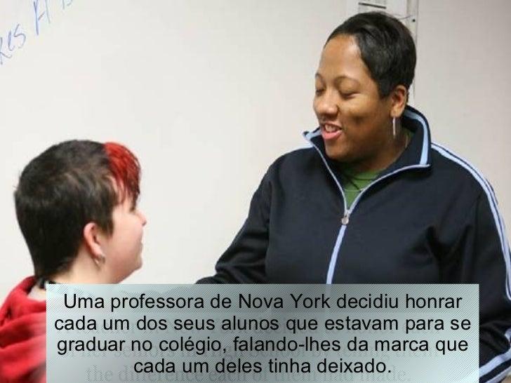 Uma professora de Nova York decidiu honrar cada um dos seus alunos que estavam para se graduar no colégio, falando-lhes da...