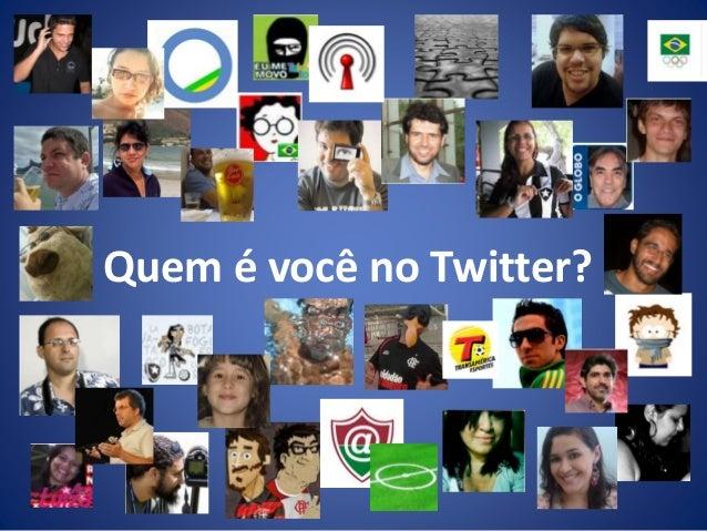 Quem é você no Twitter?