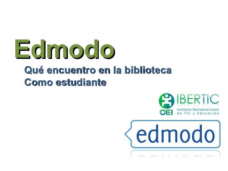 EdmodoQué encuentro en la bibliotecaComo estudiante