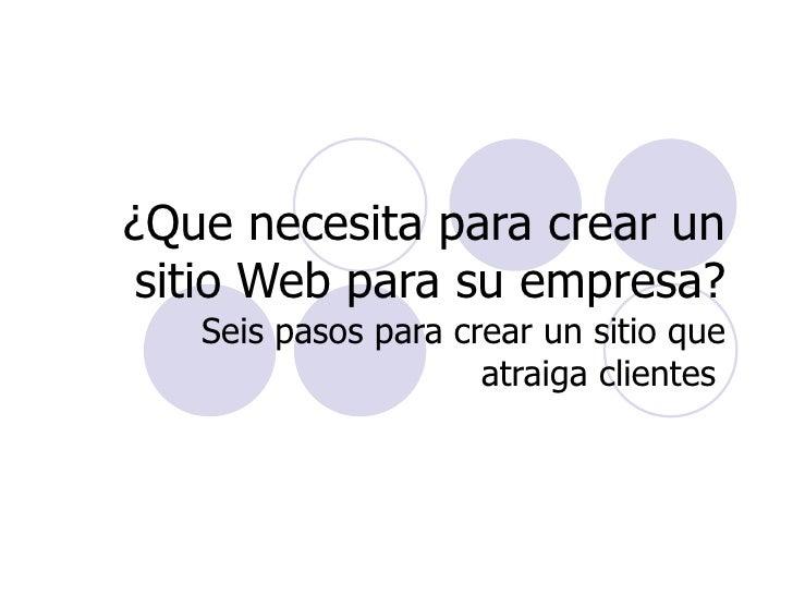 ¿Que necesita para crear un sitio Web para su empresa? Seis pasos para crear un sitio que atraiga clientes