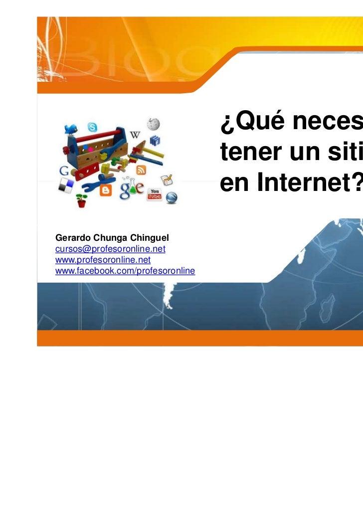 ¿Qué necesito para                                  tener un sitio web                                  en Internet?Gerard...