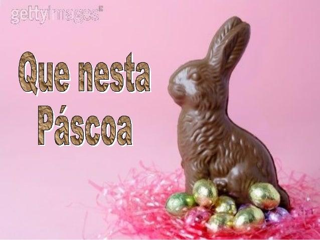 Você receba muitas bênçãos dos céus e encontre junto ao ninho do coelhinho, além dos ovinhos embrulhadinhos...