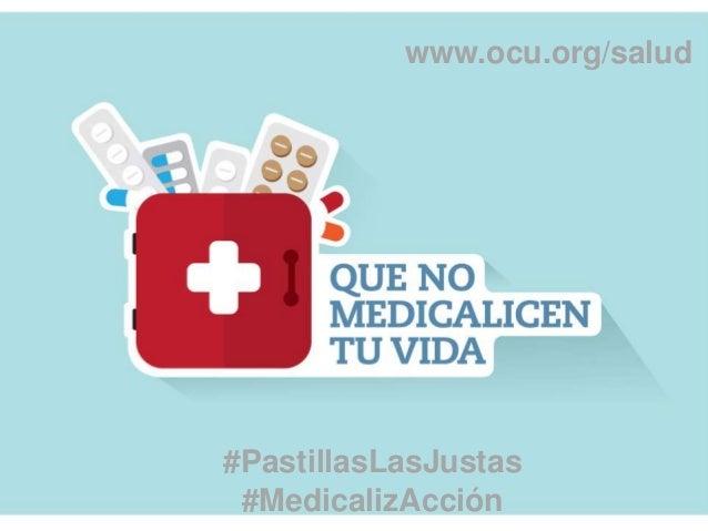 25/03/2014 15 #PastillasLasJustas #MedicalizAcción www.ocu.org/salud