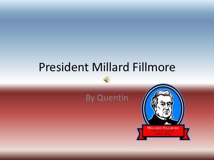President Millard Fillmore<br />By Quentin<br />
