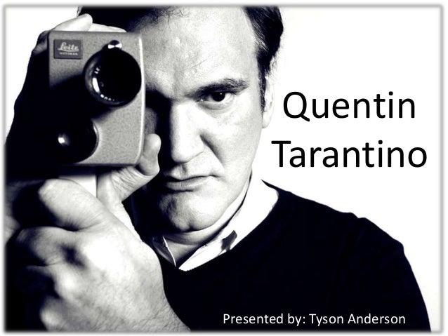Quentin Tarantino Presented by: Tyson Anderson