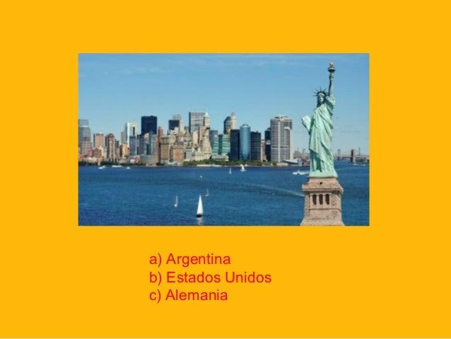 a) Argentina b) Estados Unidos c) Alemania