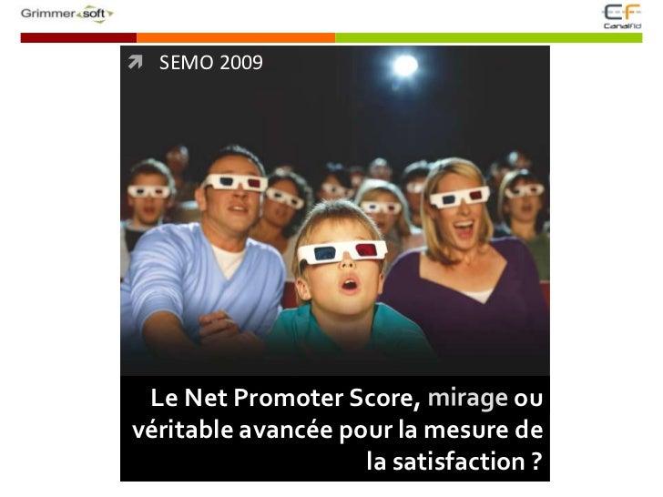 SEMO 2009<br />Le Net Promoter Score, mirage ou véritable avancéepour la mesure de la satisfaction ?<br />