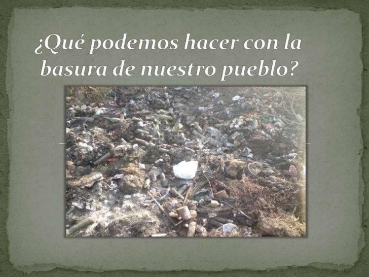 ¿Qué podemos hacer con la basura de nuestro pueblo?<br />