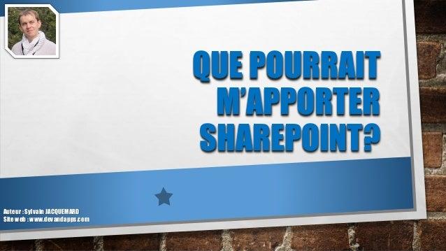 QUE POURRAIT M'APPORTER SHAREPOINT? Auteur : Sylvain JACQUEMARD Site web : www.devandapps.com