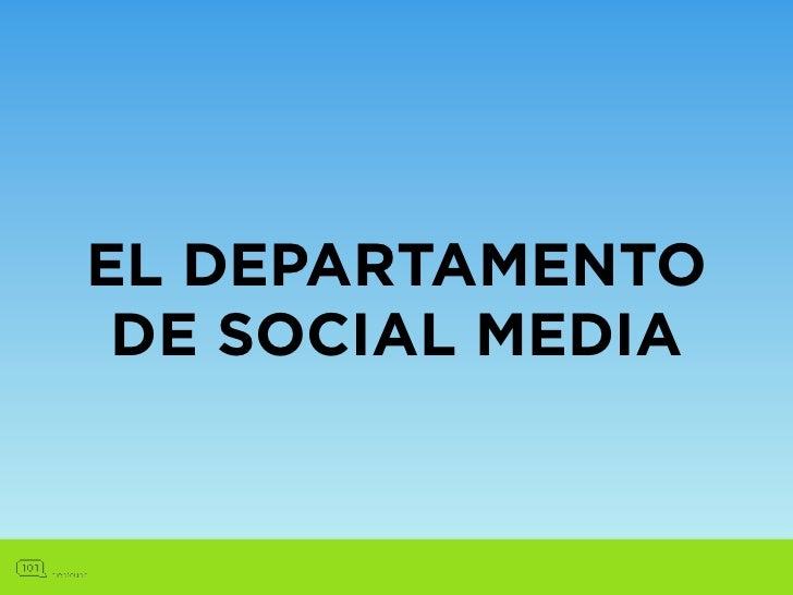 EL DEPARTAMENTO DE SOCIAL MEDIA• El mundo del Social Media está en constante cambio y  evolución.• Los términos el cliente...