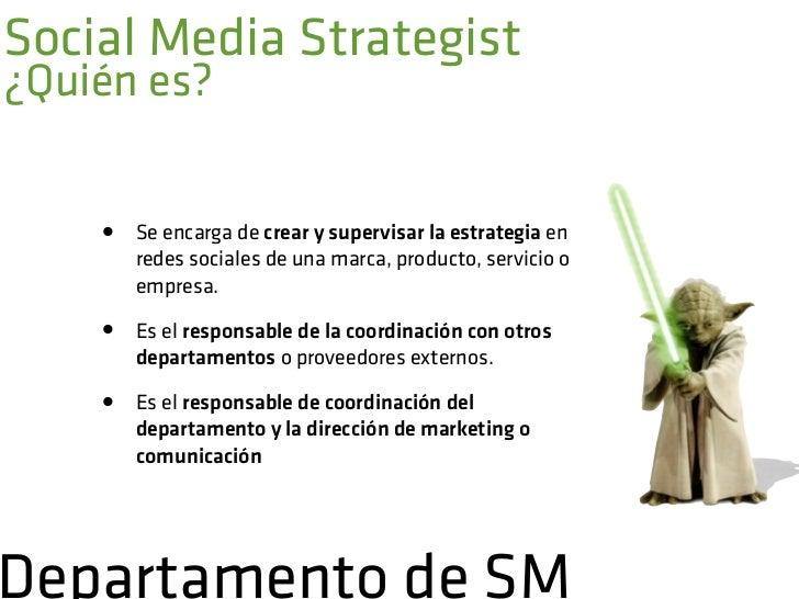 Social Media StrategistFunciones            •   Crea el plan estratégico digital de la empresa/                marca      ...
