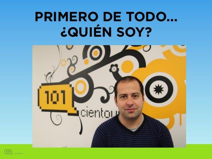 PRIMERO DE TODO...   ¿QUIÉN SOY?