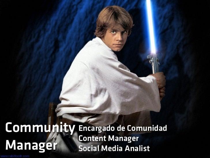 Community Manager¿Quién es?    •   Se encarga de implementar la estrategia en redes        sociales de una marca, producto...