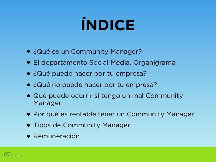 ÍNDICE• ¿Qué es un Community Manager?• El departamento Social Media. Organigrama• ¿Qué puede hacer por tu empresa?• ¿Qué n...